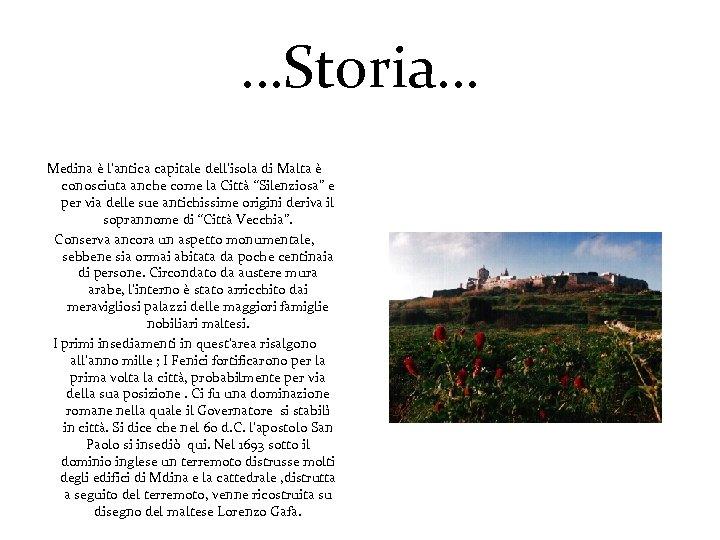 …Storia… Medina è l'antica capitale dell'isola di Malta è conosciuta anche come la Città