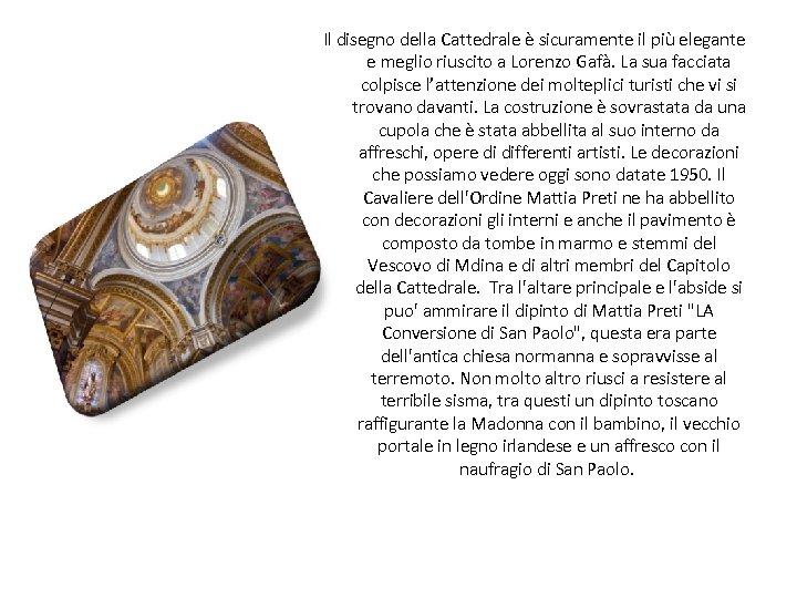 Il disegno della Cattedrale è sicuramente il più elegante e meglio riuscito a Lorenzo