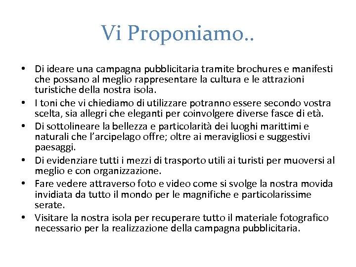 Vi Proponiamo. . • Di ideare una campagna pubblicitaria tramite brochures e manifesti che