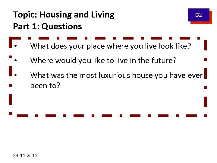 Topic: Housing and Living Part 1: Questions B 2 • What does your place