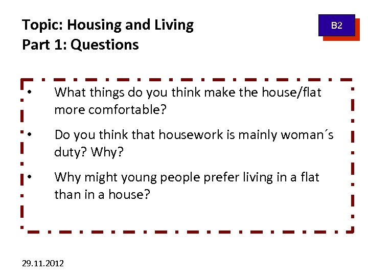 Topic: Housing and Living Part 1: Questions B 2 • What things do you