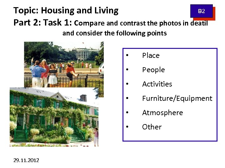 B 2 Topic: Housing and Living Part 2: Task 1: Compare and contrast the