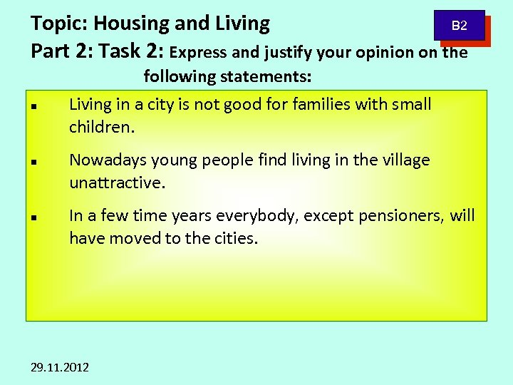 B 2 Topic: Housing and Living Part 2: Task 2: Express and justify your