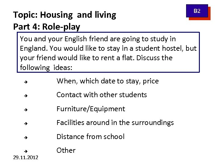 Topic: Housing and living Part 4: Role-play B 2 You and your English friend