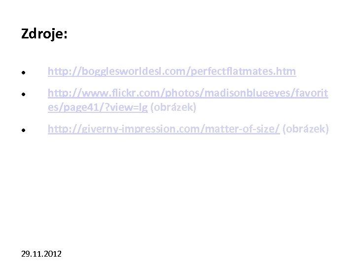 Zdroje: http: //bogglesworldesl. com/perfectflatmates. htm http: //www. flickr. com/photos/madisonblueeyes/favorit es/page 41/? view=lg (obrázek) http: