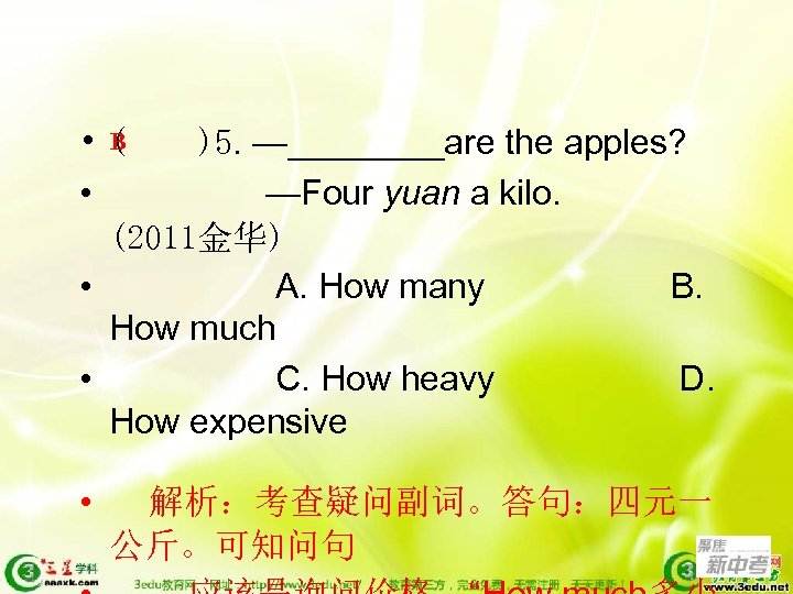 B • ( )5. —____are the apples? • —Four yuan a kilo. (2011金华) •