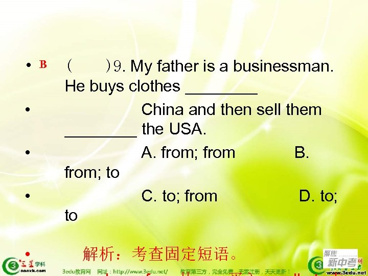 • • • B ( )9. My father is a businessman. He buys