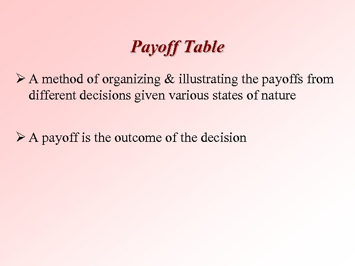 Payoff Table Ø A method of organizing & illustrating the payoffs from different decisions