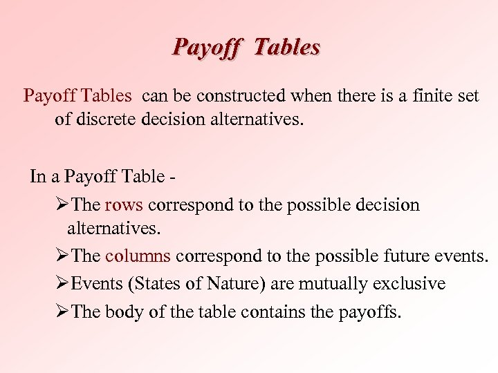 Payoff Tables can be constructed when there is a finite set of discrete decision