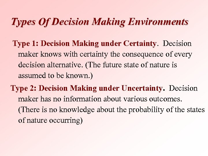 Types Of Decision Making Environments Type 1: Decision Making under Certainty. Decision maker knows