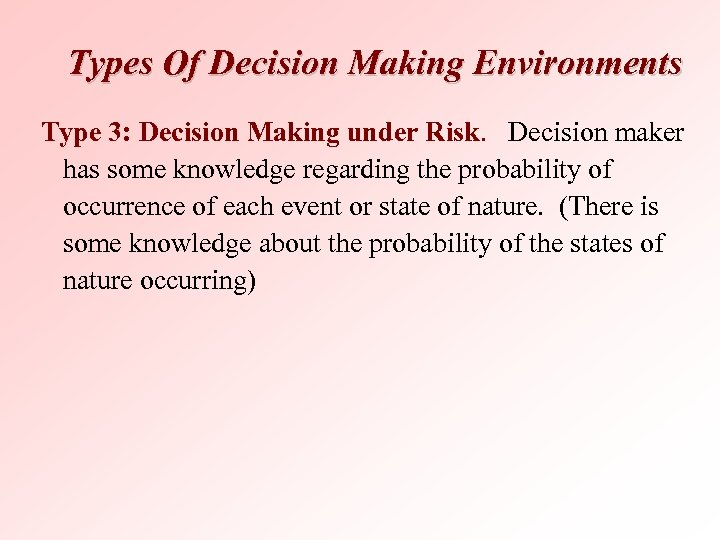Types Of Decision Making Environments Type 3: Decision Making under Risk. Decision maker has