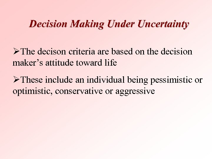 Decision Making Under Uncertainty ØThe decison criteria are based on the decision maker's attitude
