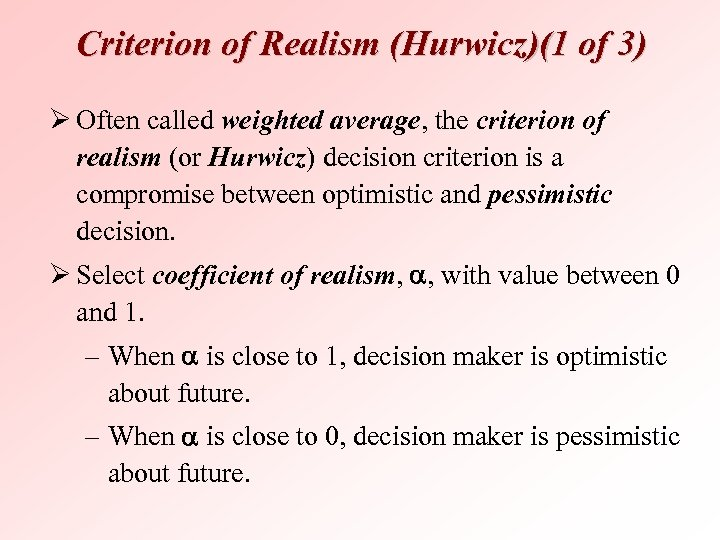 Criterion of Realism (Hurwicz)(1 of 3) Ø Often called weighted average, the criterion of