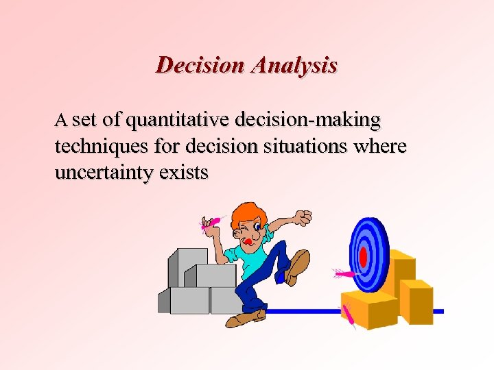 Decision Analysis A set of quantitative decision-making techniques for decision situations where uncertainty exists