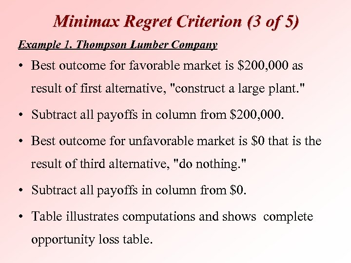 Minimax Regret Criterion (3 of 5) Example 1. Thompson Lumber Company • Best outcome