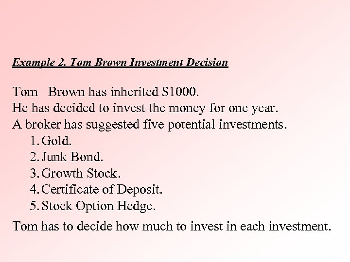Example 2. Tom Brown Investment Decision Tom Brown has inherited $1000. He has decided
