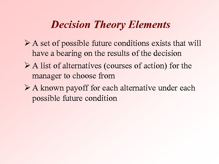 Decision Theory Elements Ø A set of possible future conditions exists that will have