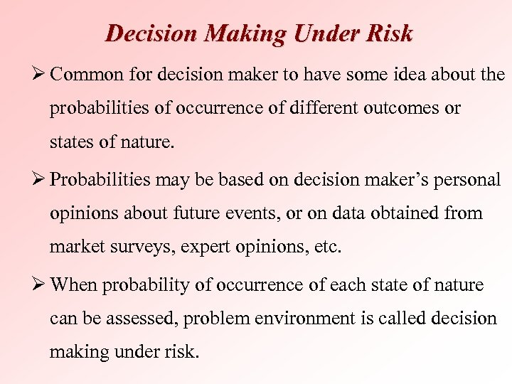 Decision Making Under Risk Ø Common for decision maker to have some idea about