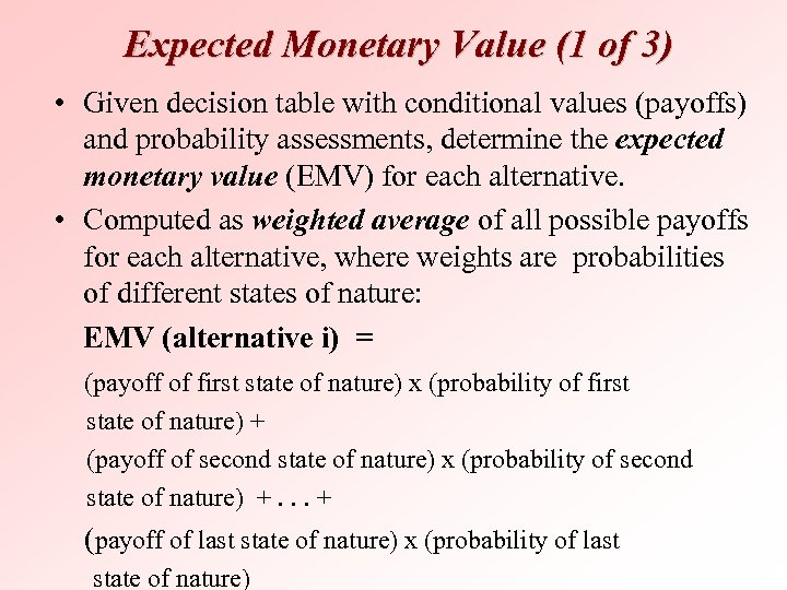 Expected Monetary Value (1 of 3) • Given decision table with conditional values (payoffs)
