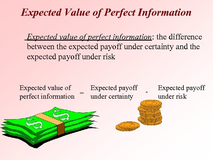 Expected Value of Perfect Information Expected value of perfect information: the difference between the
