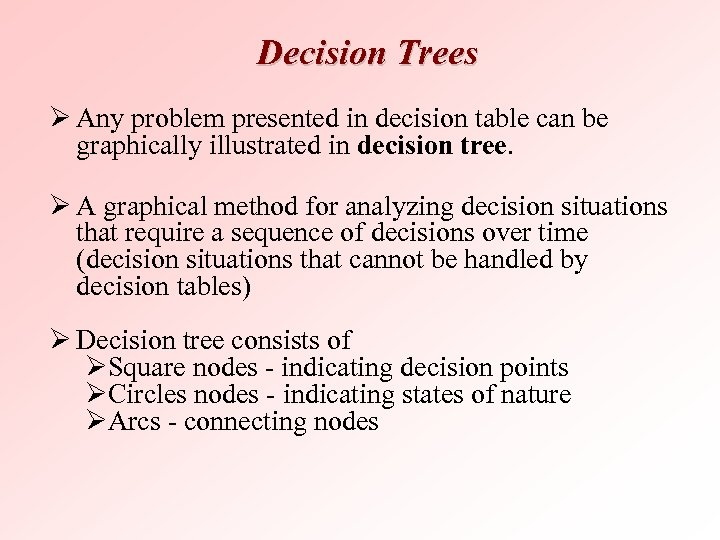 Decision Trees Ø Any problem presented in decision table can be graphically illustrated in