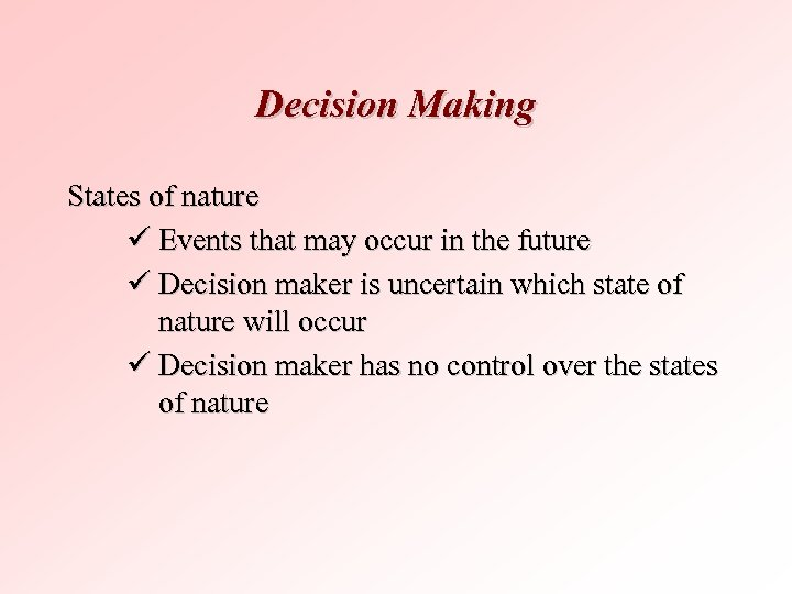 Decision Making States of nature ü Events that may occur in the future ü