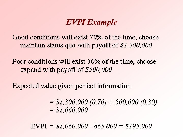 EVPI Example Good conditions will exist 70% of the time, choose maintain status quo