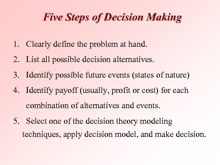 Five Steps of Decision Making 1. Clearly define the problem at hand. 2. List