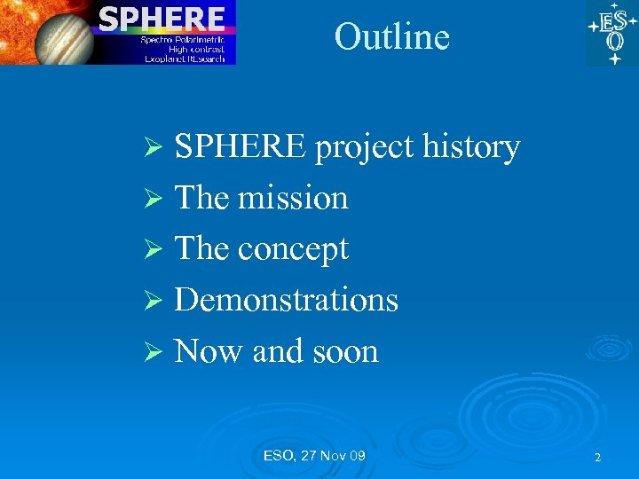 Outline SPHERE project history Ø The mission Ø The concept Ø Demonstrations Ø Now