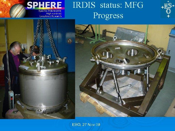 IRDIS status: MFG Progress ESO, 27 Nov 09