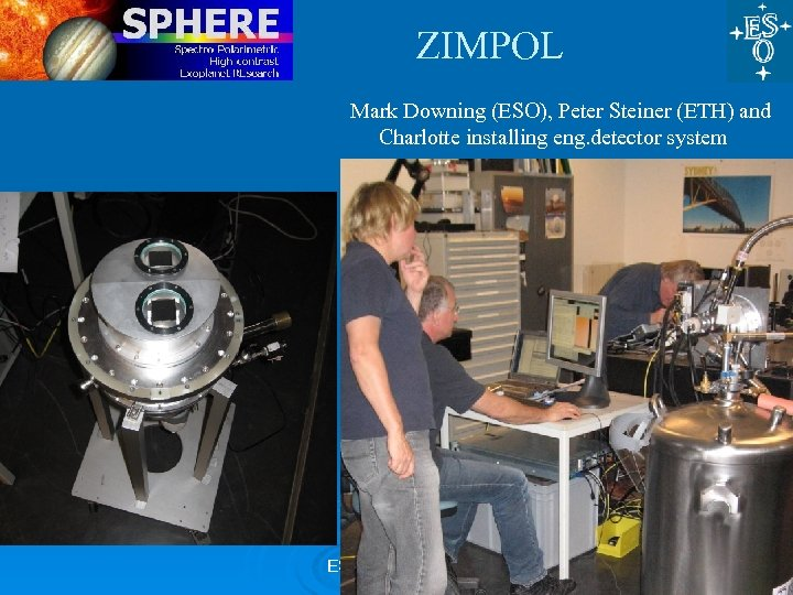 ZIMPOL Mark Downing (ESO), Peter Steiner (ETH) and Charlotte installing eng. detector system ESO,