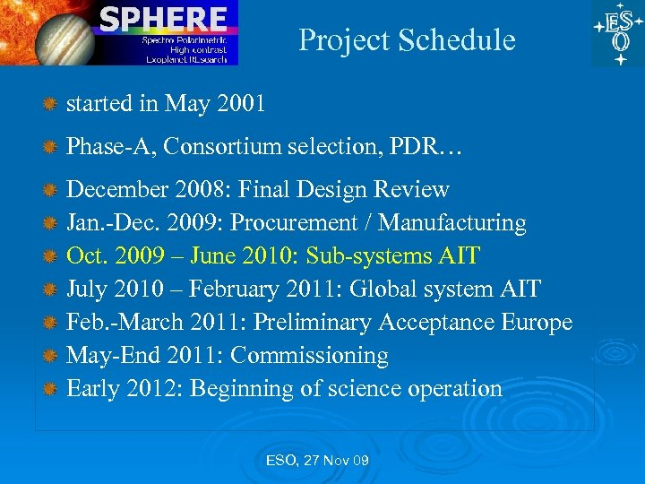 Project Schedule started in May 2001 Phase-A, Consortium selection, PDR… December 2008: Final Design