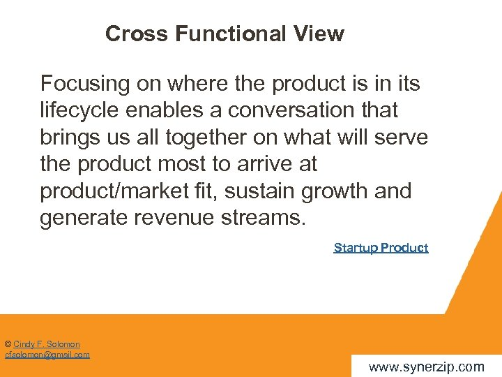 Cross Functional View Focusing on where the product is in its lifecycle enables a