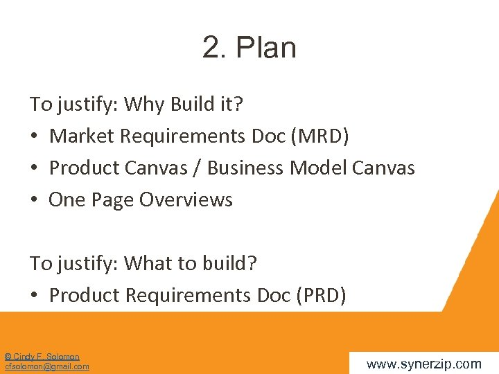 2. Plan To justify: Why Build it? • Market Requirements Doc (MRD) • Product