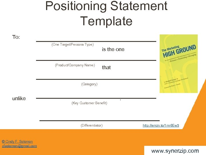 Positioning Statement Template To: (One Target/Persona Type) is the one (Product/Company Name) that (Category)