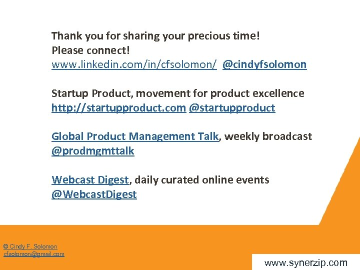 Thank you for sharing your precious time! Please connect! www. linkedin. com/in/cfsolomon/ @cindyfsolomon Startup