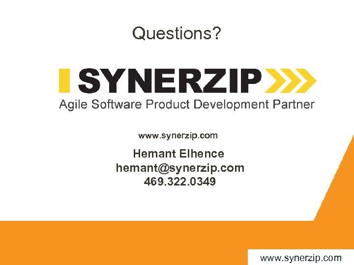 Questions? www. synerzip. com Hemant Elhence hemant@synerzip. com 469. 322. 0349 www. synerzip. com