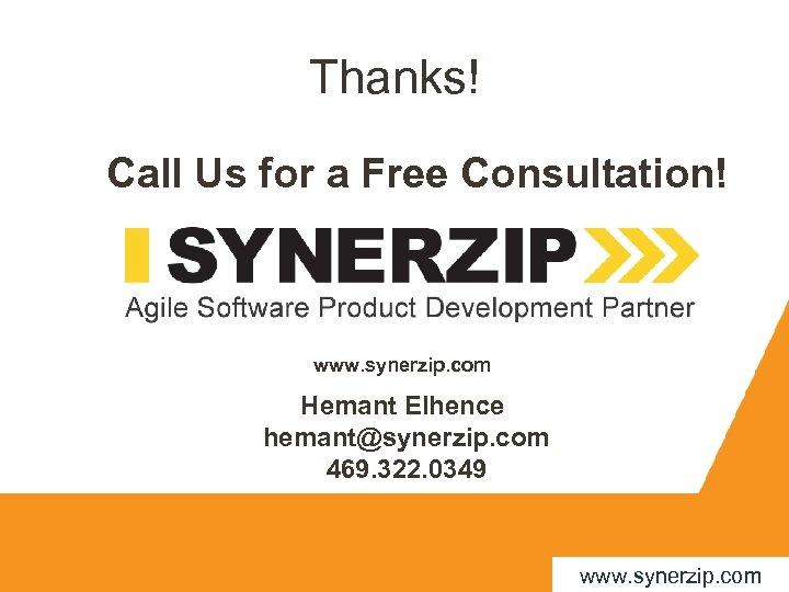 Thanks! Call Us for a Free Consultation! www. synerzip. com Hemant Elhence hemant@synerzip. com