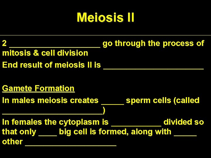 Meiosis II 2 __________ go through the process of mitosis & cell division End