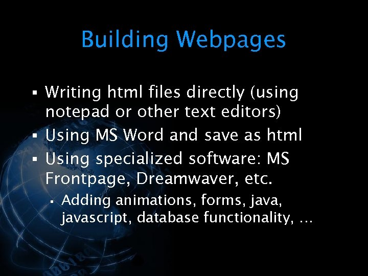 Building Webpages § Writing html files directly (using notepad or other text editors) §