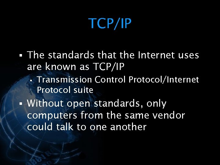 TCP/IP § The standards that the Internet uses are known as TCP/IP § Transmission
