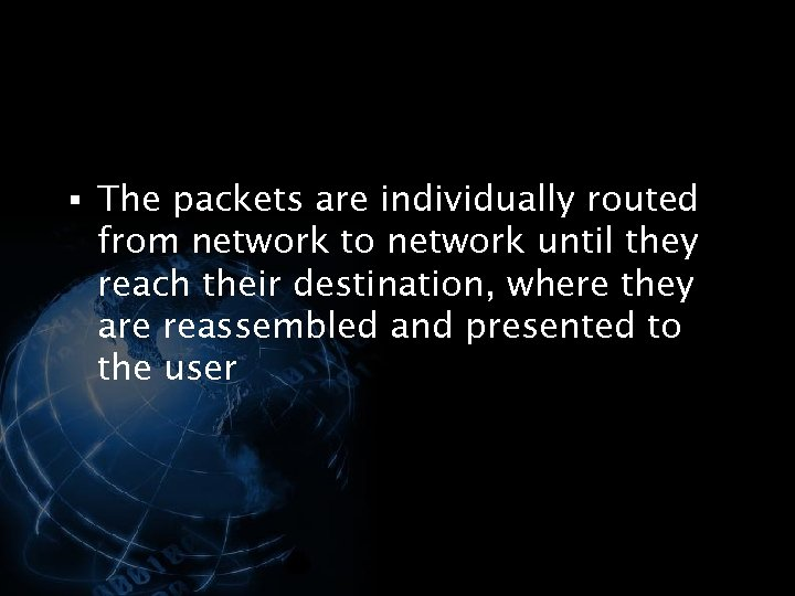 § The packets are individually routed from network to network until they reach their