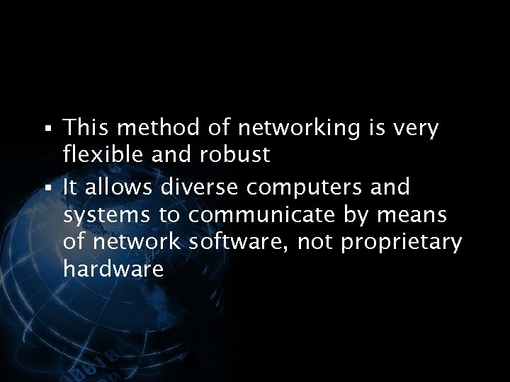 § This method of networking is very flexible and robust § It allows diverse