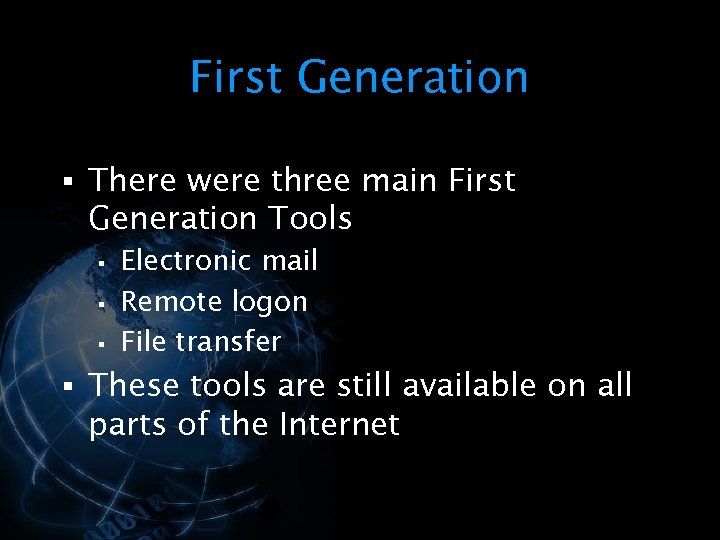 First Generation § There were three main First Generation Tools § § § Electronic