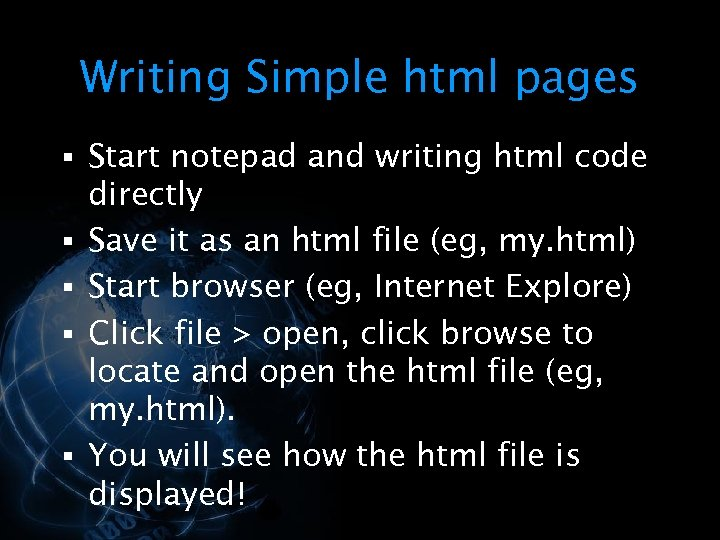 Writing Simple html pages § Start notepad and writing html code § § directly
