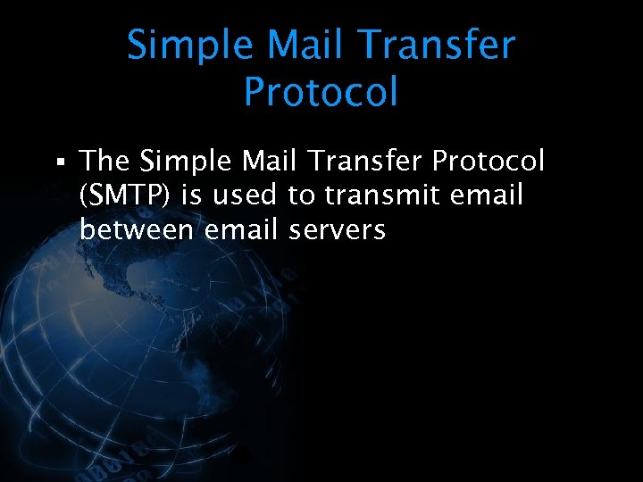 Simple Mail Transfer Protocol § The Simple Mail Transfer Protocol (SMTP) is used to