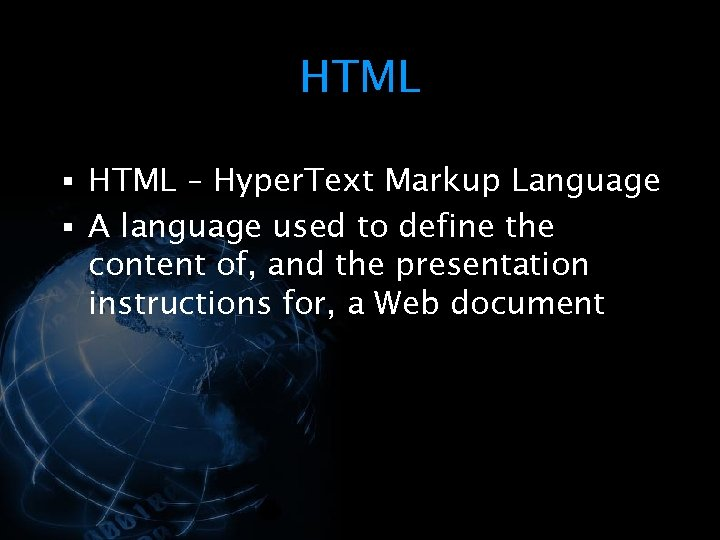 HTML § HTML – Hyper. Text Markup Language § A language used to define