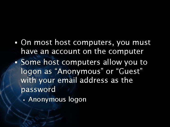 § On most host computers, you must have an account on the computer §