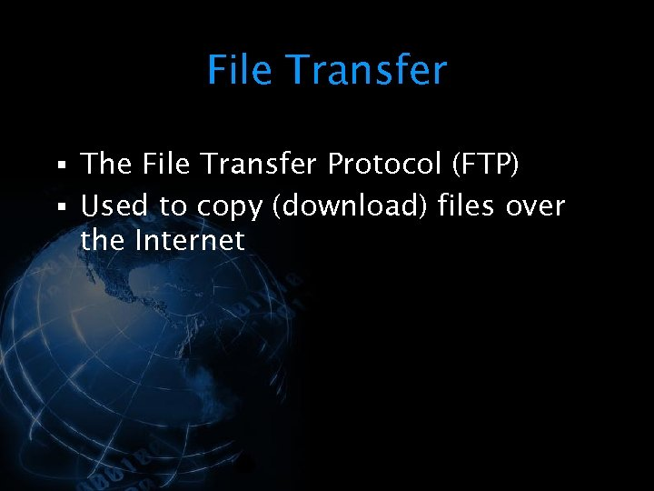 File Transfer § The File Transfer Protocol (FTP) § Used to copy (download) files