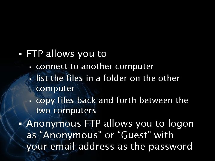 § FTP allows you to § connect to another computer § list the files